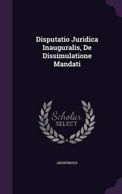 Disputatio Juridica Inauguralis, de Dissimulatione Mandati