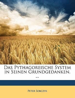 Das Pythagoreische System in Seinen Grundgedanken. ...