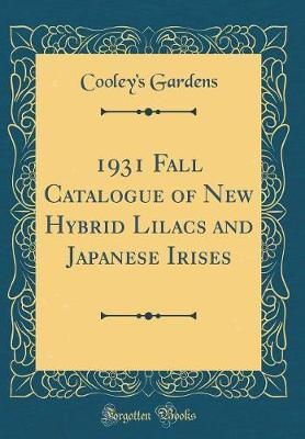 1931 Fall Catalogue of New Hybrid Lilacs and Japanese Irises (Classic Reprint)
