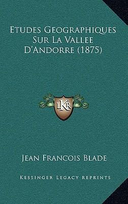 Etudes Geographiques Sur La Vallee D'Andorre (1875)