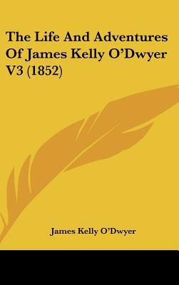 The Life and Adventures of James Kelly O'Dwyer V3 (1852)