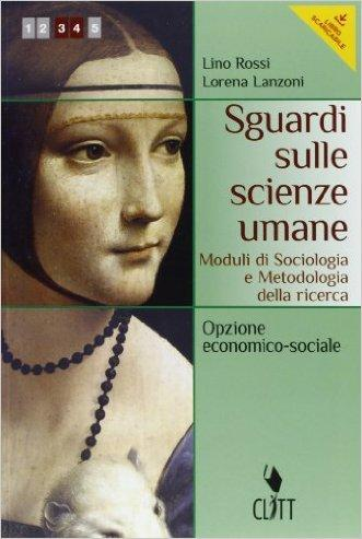 Sguardi sulle scienze umane. Moduli di sociologia e metodologia. Per le Scuole superiori. Con espansione online