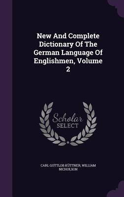 New and Complete Dictionary of the German Language of Englishmen; Volume 2
