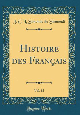 Histoire des Français, Vol. 12 (Classic Reprint)