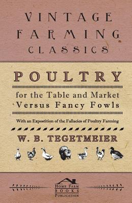 Poultry for the Table and Market Versus Fancy Fowls
