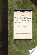 Trial of the Officers and Crew of the Privateer Savannah