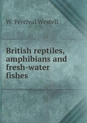British Reptiles, Amphibians and Fresh-Water Fishes