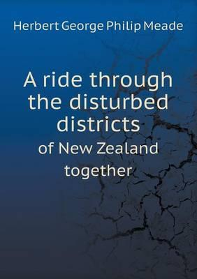 A Ride Through the Disturbed Districts of New Zealand Together