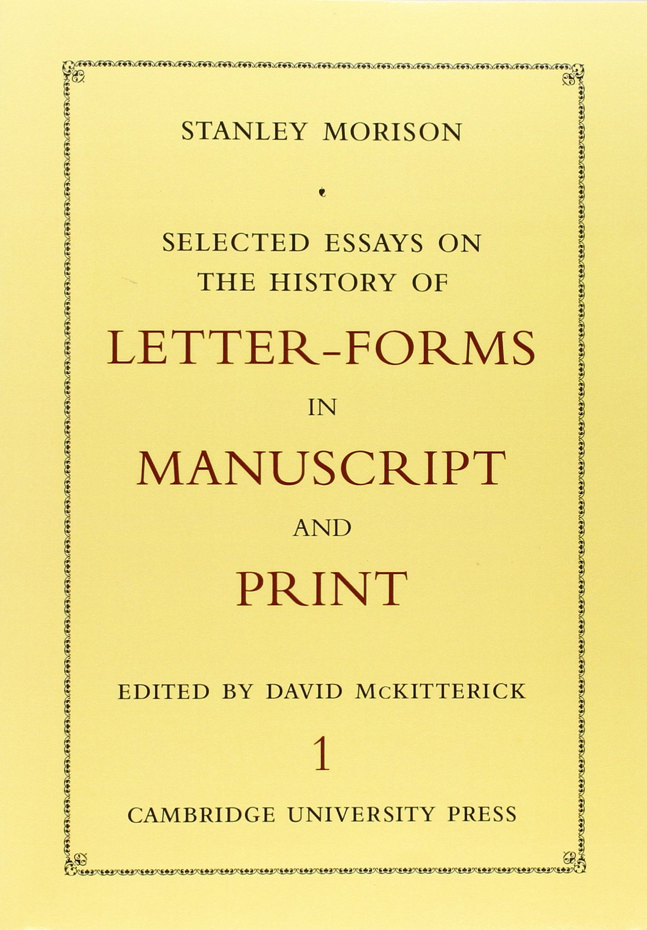 Selected Essays on the History of Letter-Forms in Manuscript and Print