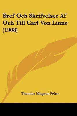 Bref Och Skrifvelser AF Och Till Carl Von Linne (1908)
