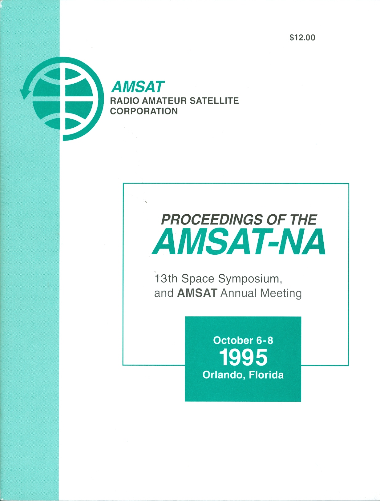 Proceedings of the AMSAT-NA 13th Space Symposium, and AMSAT Annual Meeting, October 6-8, 1995, Orlando, Florida.