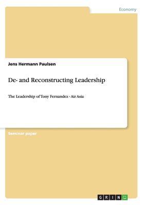 De- and Reconstructing Leadership