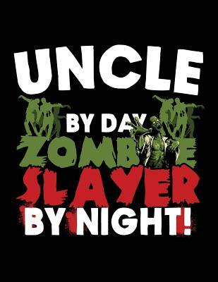 Uncle by Day Zombie Slayer by Night!