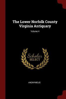 The Lower Norfolk County Virginia Antiquary; Volume 4