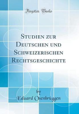 Studien zur Deutschen und Schweizerischen Rechtsgeschichte (Classic Reprint)