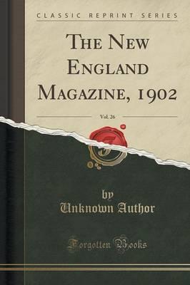 The New England Magazine, 1902, Vol. 26 (Classic Reprint)