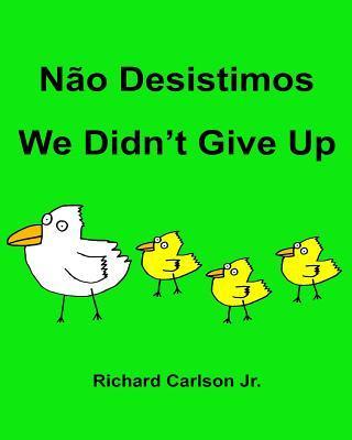 Não Desistimos/We Didn't Give Up
