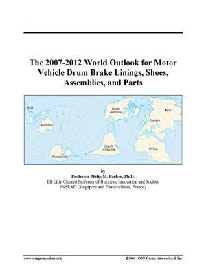The 2007-2012 World Outlook for Motor Vehicle Drum Brake Linings, Shoes, Assemblies, and Parts