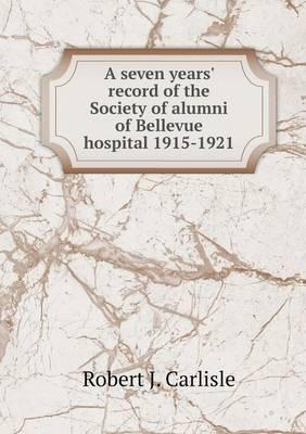 A Seven Years' Record of the Society of Alumni of Bellevue Hospital 1915-1921