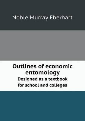 Outlines of Economic Entomology Designed as a Textbook for School and Colleges