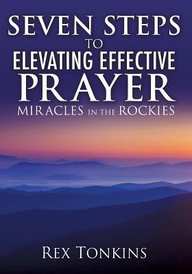 Seven Steps to Elevating Effective Prayer