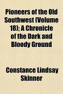 Pioneers of the Old Southwest (Volume 18); A Chronicle of the Dark and Bloody Ground