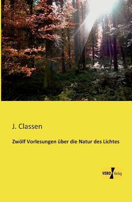 Zwoelf Vorlesungen ueber die Natur des Lichtes