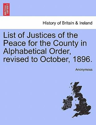 List of Justices of the Peace for the County in Alphabetical Order, revised to October, 1896