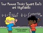 Your Momma Thinks Square Roots Are Vegetables