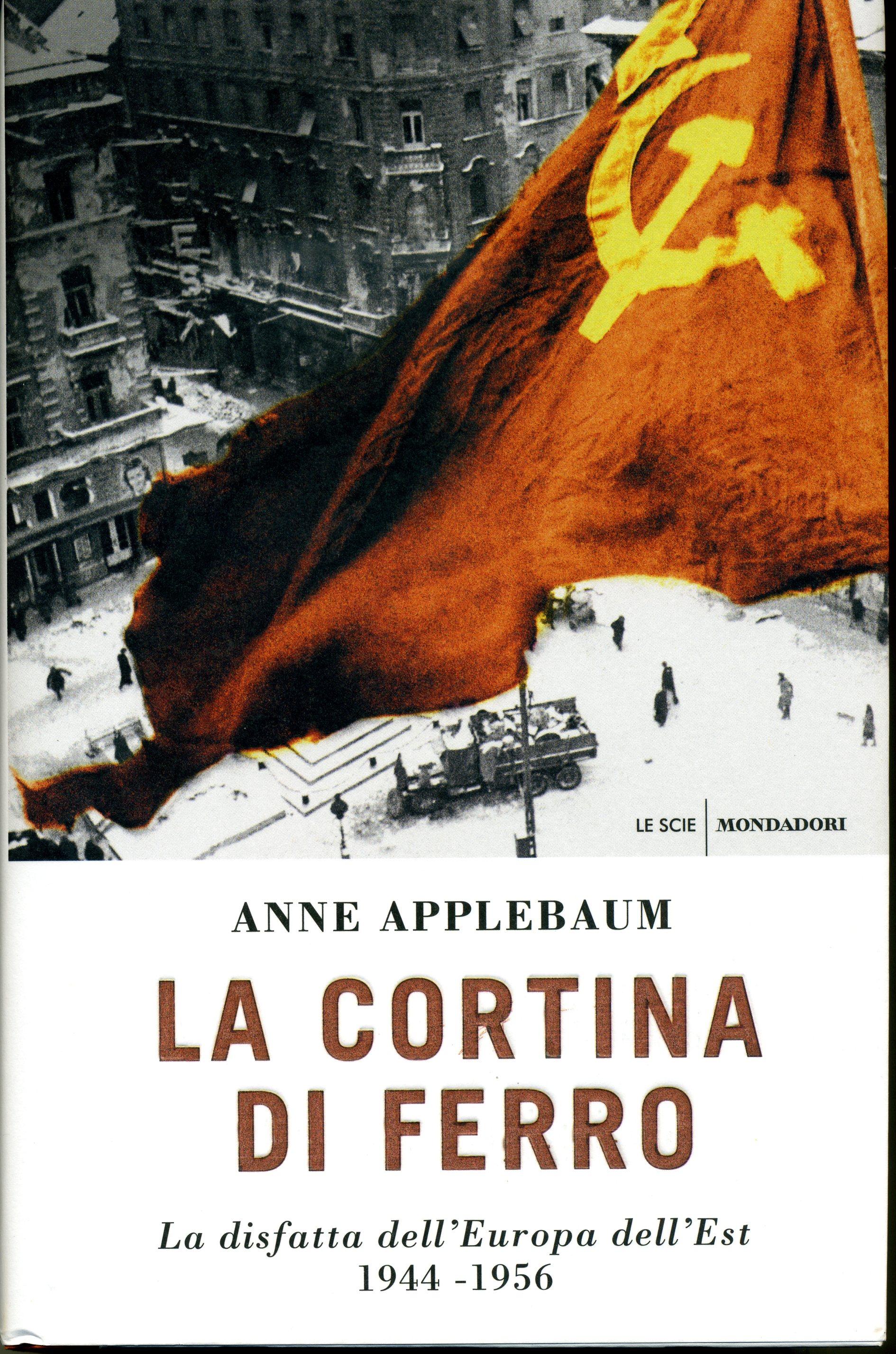 Anne Applebaum, La cortina di ferro. La disfatta dell'Europa dell'Est 1944-1956