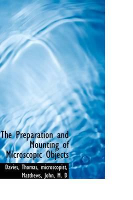 The Preparation and Mounting of Microscopic Objects