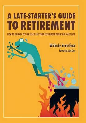 A Late-starters Guide to Retirement