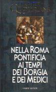 La vita quotidiana nella Roma pontificia ai tempi dei Borgia e dei Medici (1420-1520)