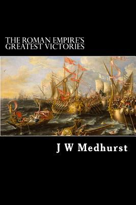The Roman Empire's Greatest Victories