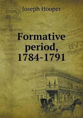 Formative Period, 1784-1791