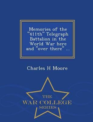 Memories of the 411th Telegraph Battalion in the World War Here and Over There ... - War College Series
