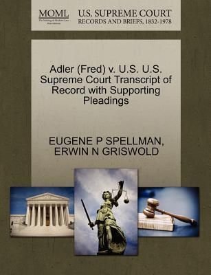 Adler (Fred) V. U.S. U.S. Supreme Court Transcript of Record with Supporting Pleadings