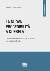 La nuova procedibilità a querela. Commento sistematico al D. Lgs. n. 36/2018 con tabelle di raffronto