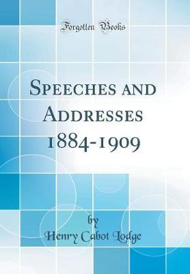 Speeches and Addresses 1884-1909 (Classic Reprint)