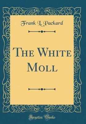 The White Moll (Classic Reprint)
