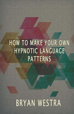 How to Make Hypnotic Language Patterns