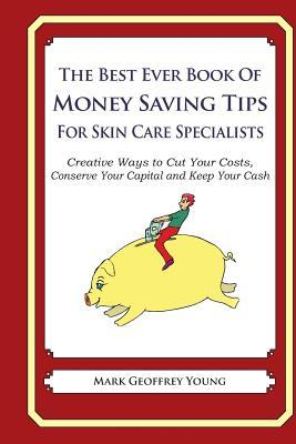 The Best Ever Book of Money Saving Tips for Skin Care Specialists