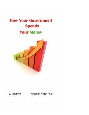 How Your Government Spends Your Money 2012