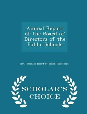 Annual Report of the Board of Directors of the Public Schools - Scholar's Choice Edition