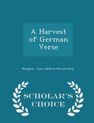 A Harvest of German Verse - Scholar's Choice Edition