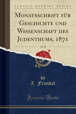 Monatsschrift Für Geschichte Und Wissenschaft Des Judenthums, 1871, Vol. 20 (Classic Reprint)