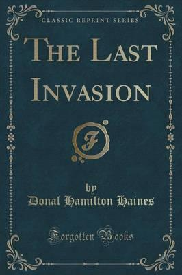 The Last Invasion (Classic Reprint)