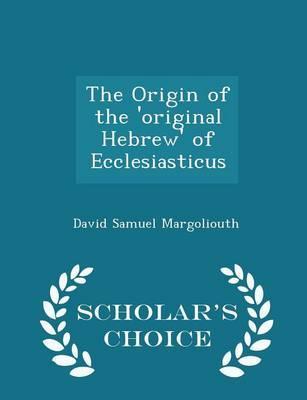 The Origin of the 'Original Hebrew' of Ecclesiasticus - Scholar's Choice Edition