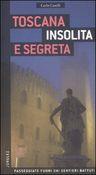 Toscana insolita e segreta