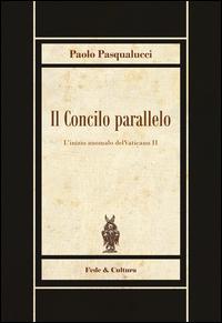Il Concilio parallelo. L'inizio anomalo del Vaticano II